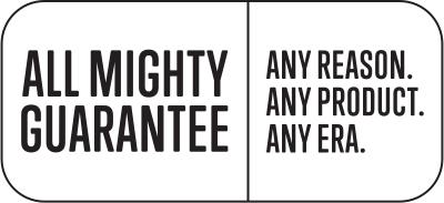 All Mighty Guarantee. Any Reason. Any Product. Any Era.